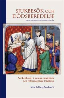 Sjukbesök och dödsförberedelse. Sockenbudet i svensk medeltida och reformatorisk tradition
